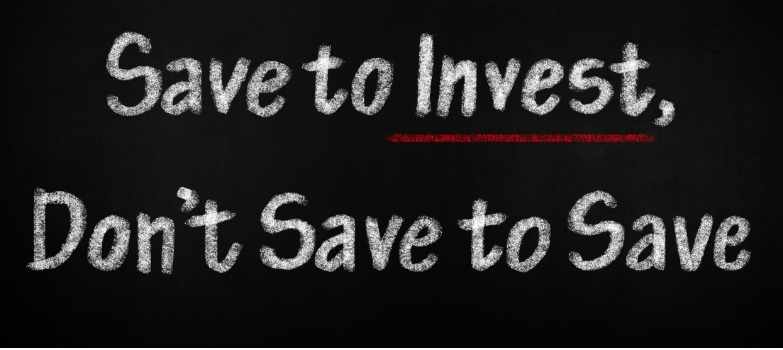 save to invest, don't save to save